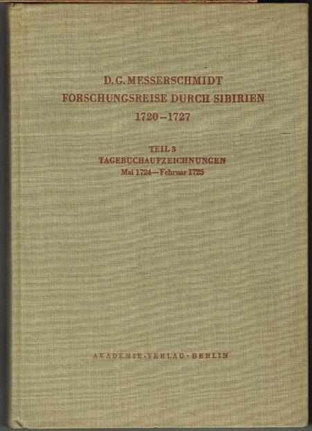 D. G. Messerschmidt: Forschungsreise durch Sibirien 1720-1727. Teil 3. Tagebuchaufzeichnungen Mai 1724 - Februar 1725. Mit 8 Kunstdrucktafeln und 1 Karte. In Verbindung mit zahlreichen Fachgelehrten herausgegeben von E. Winter, G. Uschmann und G. Jarosch.