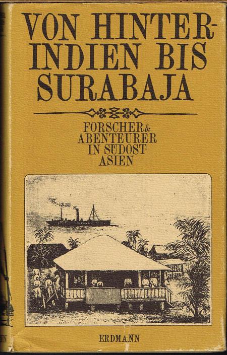 Von Hinter-Indien bis Surabaja. Forscher & Abenteurer in Südost-Asien. Neu herausgegeben von Georg Adolf Narciß.