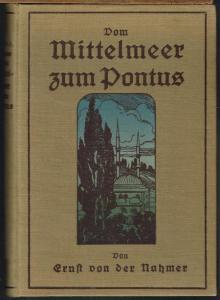 Ernst von der Nahmer: Vom Mittelmeer zum Pontus. Mit 20 Abbildungen und einer Karte.