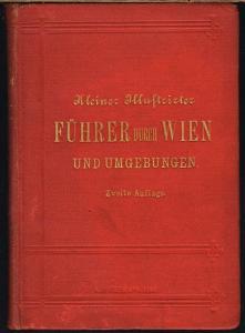 Julius Meurer: Kleiner illustrierter Führer durch Wien und Umgebungen. Mit 41 Illustrationen, zwei Plänen von Wien, zwei Planskizzen und einem Kärtchen der Semmeringbahn.