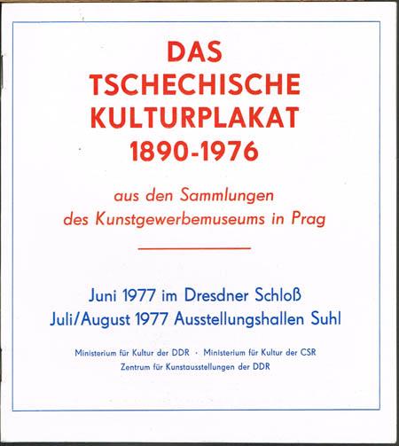 Das Tschechische Kulturplakat 1890-1976 aus den Sammlungen des Kunstgewerbemuseums in Prag. Ausstellungskatalog.