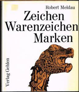 Robert Meldau: Zeichen, Warenzeichen, Marken. Kulturgeschichte und Werbewert graphischer Zeichen.