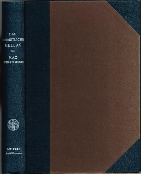 Das christliche Hellas. Vorlesungen gehalten an der Universität Freiburg (Schweiz) im Sommersemester 1910 von Max, Herzog zu Sachsen.