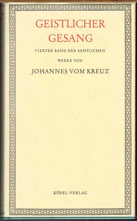 Geistlicher Gesang. Vierter Band der sämtlichen Werke von Johannes vom Kreuz. Aus dem Spanischen übersetzt von P. Aloysius Ab Immac. Conceptione.