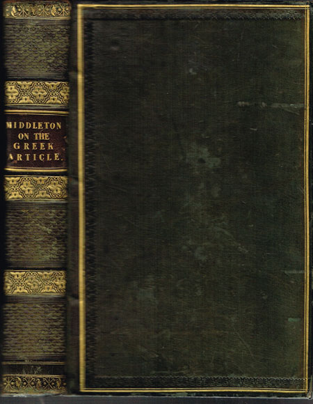 Thomas Fanshaw Middleton: The Doctrine of the Greek Article applied to the Criticism and Illustration of the New Testament. Second Edition revised by the Rev. James Scholfield.