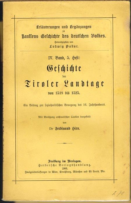 Ferdinand Hirn: Geschichte der Tiroler Landtage von 1518 bis 1525. Ein Beitrag zur sozialpolitischen Bewegung des 16. Jahrhunderts. Mit Benützung archivalischer Quellen dargestellt.
