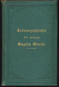 Lebensgeschichte der heiligen Angela Merici, Stifterin des Ordens der Ursulinen. Nach dem Französischen bearbeitet von einer Tochter der hl. Angela. Mit Porträt.