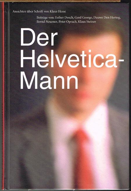 Klaus Hesse (Hrsg.): Der Helvetica-Mann. Ansichten über Schrift. Beiträge von: Esther Dosch, Gerd George, Dauwe Den Hertog, Bernd Neuzner, Peter Oprach, Klaus Steiner.