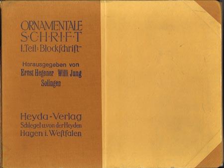 Ornamentale Schrift. I. Teil: Blockschrift. Herausgegeben von Ernst Hegener [und] Willi Jung, Solingen.