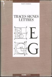 Martin Andersch: Traces. Signes. Lettres. De l'art de la graphie, de la connaissance des alphabets et de l'interprétation des textes. une méthode et des lecons illustrées par l'image. Exercices - Matériaux - Résultats.