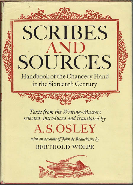 Scribes and Sources. Handbook of the Chancery Hand in the Sixteenth Century. Texts from the Writing-Masters selected, introduced and translated by A. S. Osley with an account of John de Beauchesne by Berthold Wolpe.