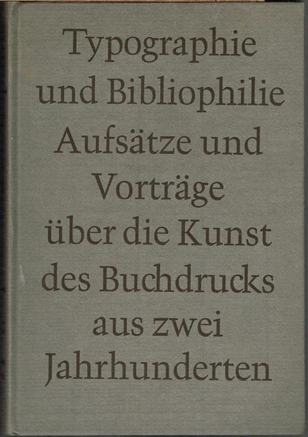 Typographie und Bibliophilie. Aufsätze und Vorträge über die Kunst des Buchdrucks aus zwei Jahrhunderten. Ausgewählt und erläutert von Richard von Sichowsky und Hermann Tiemann.