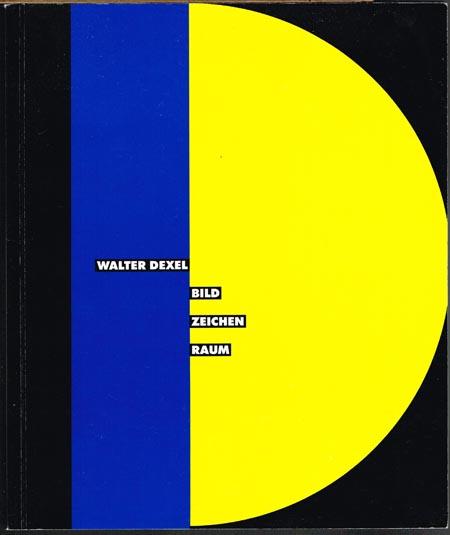 Walter Dexel: Bild. Zeichen. Raum.