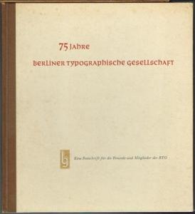 75 Jahre Berliner Typographische Gesellschaft. Eine Festschrift für die Freunde und Mitglieder der BTG.
