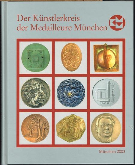 Der Künstlerkreis der Medailleure München 1988 - 2003. Eine Münchner Künstlergemeinschaft Münzen - Medaillen - Gedenkmünzen.