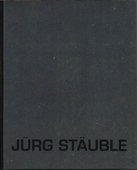 Jürg Stäuble. Werke 1971-1994. Mit Beiträgen von Beat Wismer und Frank G. Kurzhals.