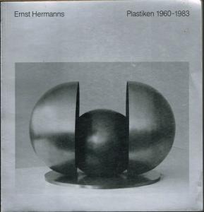Ernst Hermanns. Plastiken 1960-1983. [Ausstellung] Städtische Galerie im Lenbachhaus München 1983/84.