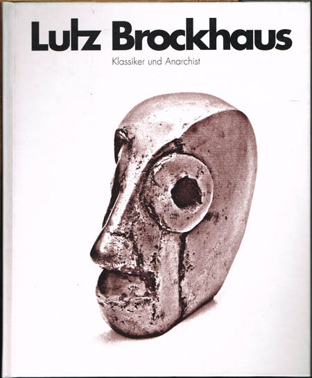 Lutz Brockhaus. Klassiker und Anarchist. Classico ed anarchico. Classical and Anarchist. Dreisprachiger Ausstellungskatalog.