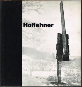 Rudolf Hoflehner. Skulpturen 1959-1966. Handzeichnungen. Druckgraphik.