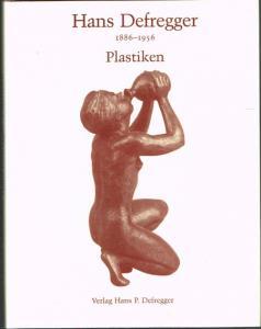 Dagmar Fleischmann: Hans Defregger. 1886 - 1956. Plastiken. Mit einem Vorwort von W. Vollrath.