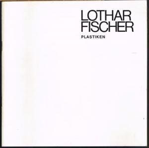 Lothar Fischer. Plastiken. Ausstellung vom 10. Februar bis 18. März 1978.