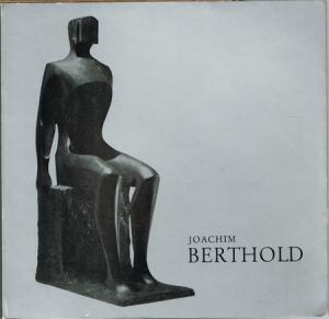 Joachim Berthold. Katalog der Skulpturen. Catalogue of Sculptures. 1947 - 1973.