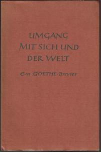 Umgang mit sich und der Welt. Ein Goethe-Brevier. Eingeleitet und ausgewählt von Rudolf Adolph.