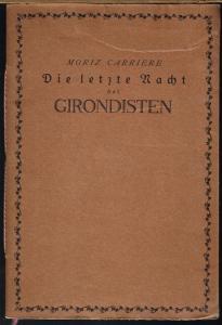 Moriz Carriere: Die letzte Nacht der Girondisten. Eingeleitet von Prof. K. Bader.