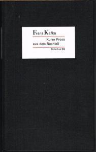 Franz Kafka. Kurze Prosa aus dem Nachlaß. Tagebuchblätter. Fragmente. Betrachtungen. Ausgewählt von Friedhelm Kemp.