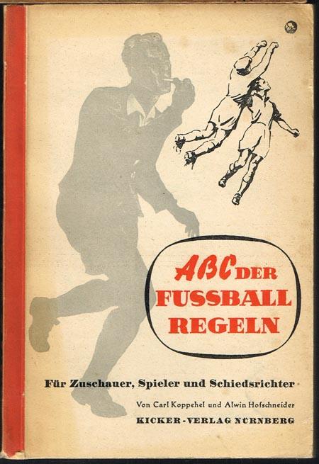 Carl Koppehel und Alwin Hofschneider: ABC der Fußball-Regeln für Zuschauer, Spieler und Schiedsrichter.