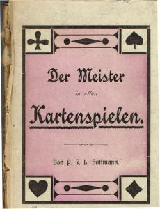 P. F. L. Hoffmann: Der Meister in allen Kartenspielen. Eine praktische Anleitung zur schnellen Erlernung aller beliebten Kartenspiele.