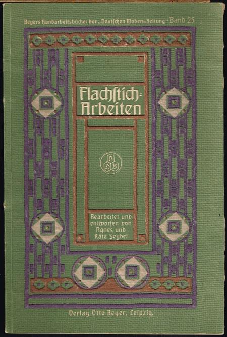 Flachstich-Arbeiten. Bearbeitet und entworfen von Agnes und Käte Seydel. Mit 170 Abbildungen und 3 doppelseitigen Beilagen mit Mustervorlagen.