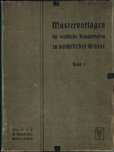 Mustervorlagen für weibliche Handarbeiten in natürlicher Grösse. Band 5.