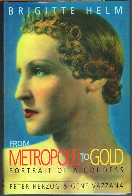 Peter Herzog and Gene Vazzana: Brigitte Helm: From Metropolis to Gold. Portrait of a goddess.