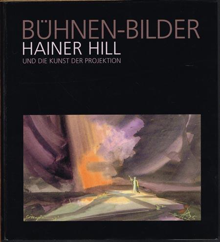Lothar Schirmer / Dirk Praller: Bühnen-Bilder. Hainer Hill und die Kunst der Projektion.