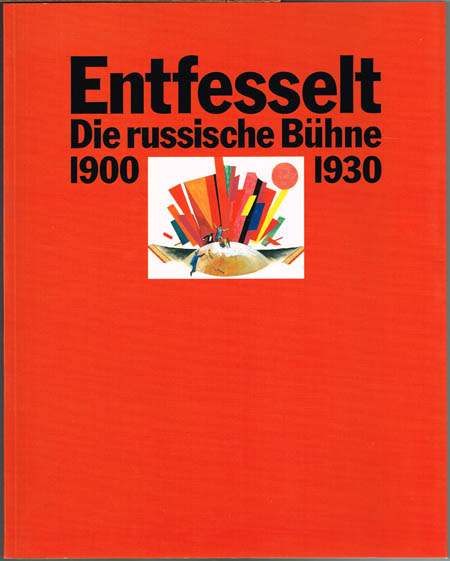 Oswald Georg Bauer (Hrsg.): Entfesselt. Die russische Bühne 1900-1930. Aus der Sammlung des Staatlichen zentralen A.A.Bachruschin-Theatermuseums, Moskau.
