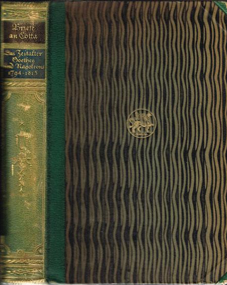 Briefe an Cotta. Das Zeitalter Goethes und Napoleons 1794 - 1815. Herausgegeben von Maria Fehling.