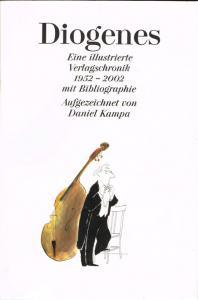 Daniel Kampa: Diogenes. Eine illustrierte Verlagschronik 1952-2002 mit Bibliographie.
