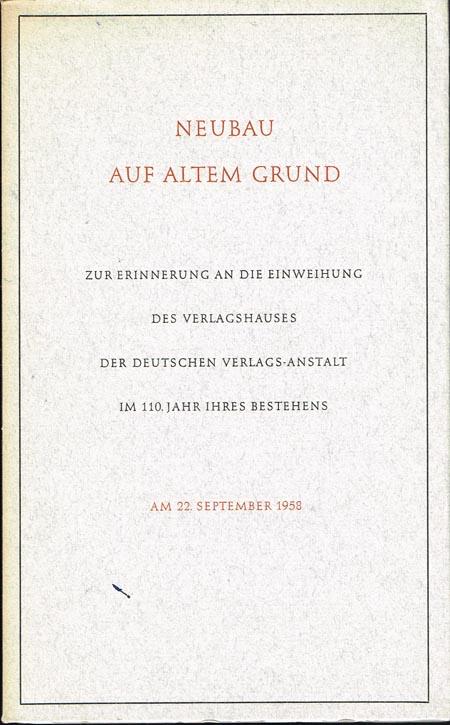 Neubau auf altem Grund. Zur Erinnerung an die Einweihung des Verlagshauses der Deutschen Verlags-Anstalt im 110. Jahr ihres Bestehens am 22 September 1958.