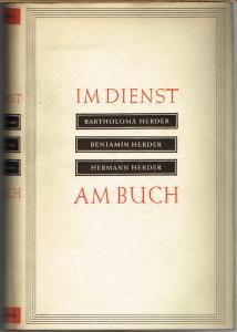 Albert M.Weiß und Engelbert Krebs: Im Dienst am Buch. Bartholomä Herder. Benjamin Herder. Hermann Herder.