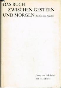 Das Buch zwischen Gestern und Morgen. Zeichen und Aspekte. Georg von Holtzbrinck zum 11. Mai 1969. Herausgegeben von Georg Ramseger und Werner Schoenicke.