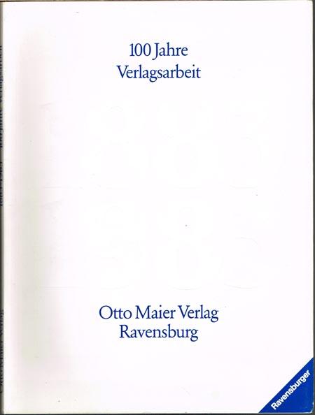 1883-1983. Hundert Jahre Verlagsarbeit. Otto Maier Verlag Ravensburg. Herausgegeben aus Anlaß des hundertjährigen Bestehens mit Beiträgen von Otto Rundel, Dieter Hasselblatt, Lore Ditzen, Georg Ramseger und Ursula Bode.