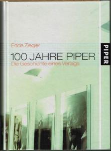 Edda Ziegler: 100 Jahre Piper. Die Geschichte eines Verlags.