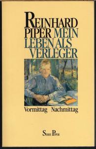 Reinhard Piper: Mein Leben als Verleger. Vormittag - Nachmittag. Mit 131 Abbildungen.