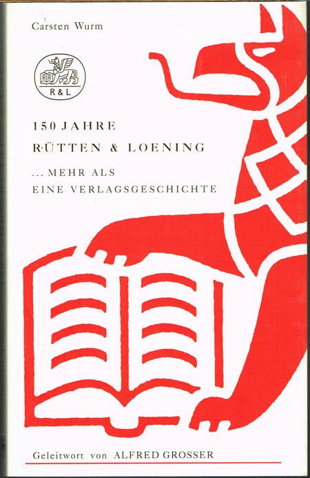Carsten Wurm: 150 Jahre Rütten & Loening ...mehr als eine Verlagsgeschichte 1844-1994. Geleitwort von Alfred Grosser. Mit 86 Abbildungen.