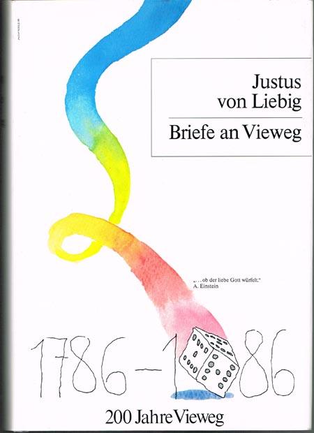 Justus von Liebig. Briefe an Vieweg. Herausgegeben und bearbeitet von Margarete und Wolfgang Schneider.