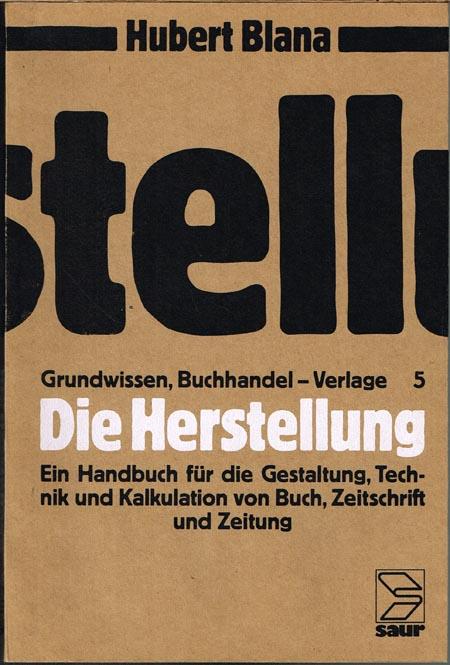 Hubert Blana: Die Herstellung. Ein Handbuch für die Gestaltung, Technik und Kalkulation von Buch, Zeitschrift und Zeitung. Mit 250 Abbildungen.