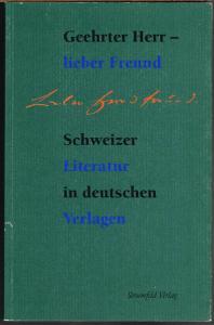 Geehrter Herr - lieber Freund. Schweizer Autoren und ihre deutschen Verleger. Mit einer Umkehrung und drei Exkursionen.
