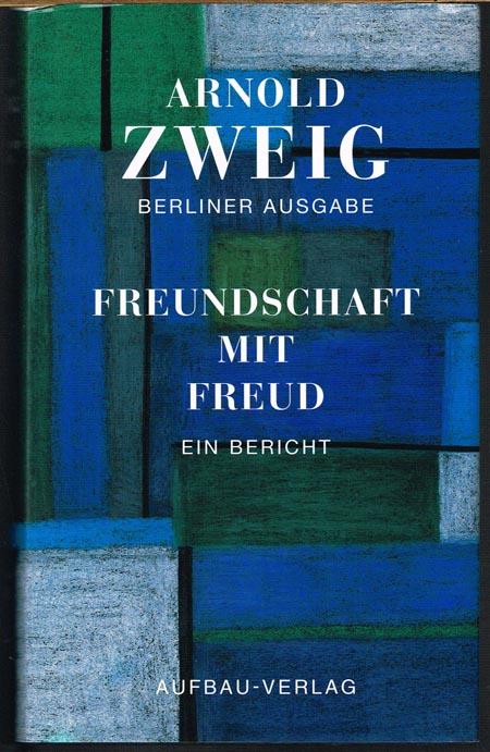 Arnold Zweig: Freundschaft mit Freud. Ein Bericht.