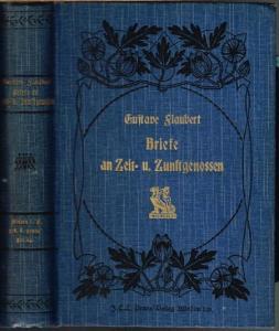 Gustave Flaubert. Briefe an Zeit- u. Zunftgenossen. Ins Deutsche übertragen von F. P. Greve. Mit einer Einführung von Dr. E. W. Fischer. Autorisierte Ausgabe.